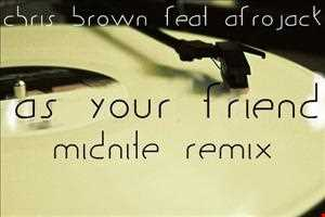 As Your Friend(Midnite Remix) Chris Brown Feat. Afrojack