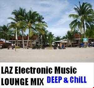 LAZ LOUNGE MIX (DEEP CHILL HOUSE) 1 HOUR 43MIN