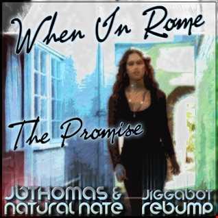 When In Rome - The Promise (JBThomas & Natural Nate Jiggbot Rebump)