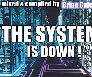 THE SYSTEM is DOWN by Brian Cajero