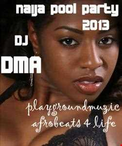 DJ DMA   NAIJA POOL SIDE PARTY 2013