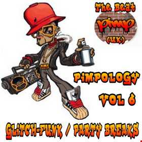 Pimpology Vol 6 Glitch-Funk / Party Breaks