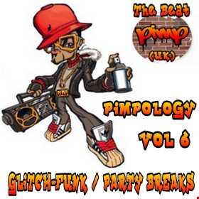 Pimpology Vol 6 Glitch-Funk / Party Breaks