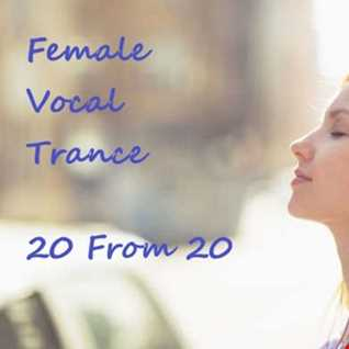 Female Vocal Trance -  20 From 20