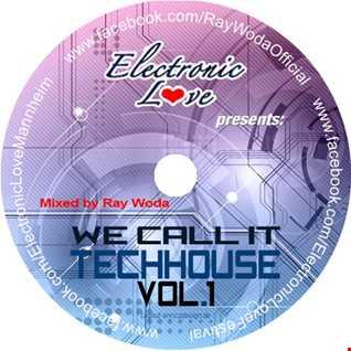 We call it Techhouse Vol. 1 mixed by Ray Woda