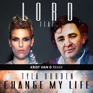 Lord feat. Tyla Durden - Changing My Life  (Krist Van D Remix)