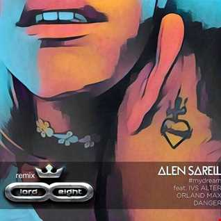 Alen Sarell  feat. Ivs Alter, Orland Max & Danger  - My Dream (LOrd & Eight Club Rmx)