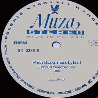 Chce Ci Powiedziec Cos (Polish Groove mixed by Lord)