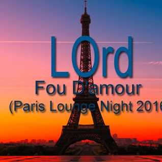 LOrd   Fou D'amour (Paris Lounge Night 2016)