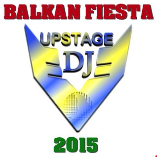 Dj Upstage   Balkan Fiesta 2015 Version