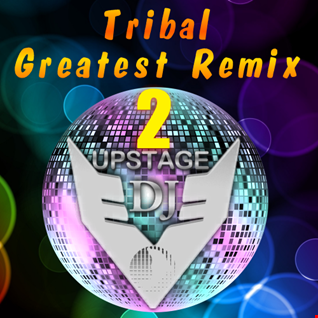 Dj Upstage   Tribal Greatest Remix 2
