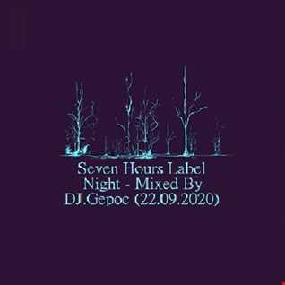 Seven Hours Label Night   Mixed By DJ.Gepoc (22.09.2020)