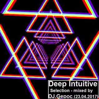 Deep Intuitive Selection   mixed by DJ.Gepoc (23.04.2017)