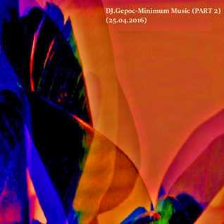 DJ.Gepoc   Minimal Music (PART 2)(25.04.2016)