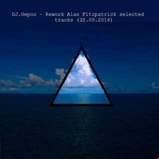 DJ.Gepoc   Rework Alan Fitzpatrick selected tracks (20.09.2016)