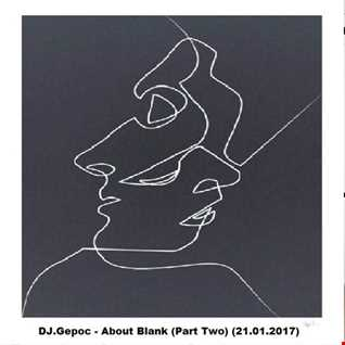 DJ.Gepoc   About Blank (Part Two) (21.01.2017)