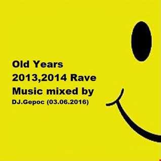 Old Years 2013,2014 Rave Music mixed by DJ.Gepoc (03.06.2016)