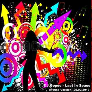 DJ.Gepoc   Last In Space (House Version)(25.02.2017)