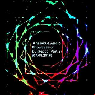 Analogue Audio Showcase of DJ.Gepoc  (Part 2)(07.09.2016)