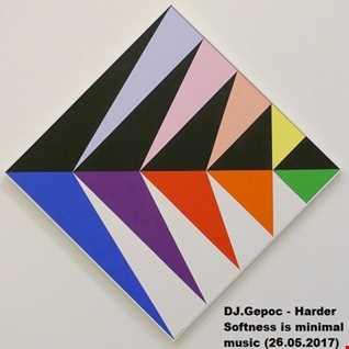 DJ.Gepoc   Harder Softness is minimal music (25.05.2017)