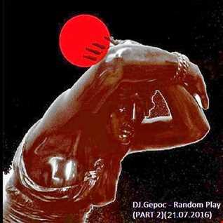 DJ.Gepoc   Random Play (PART 2)(21.07.2016)