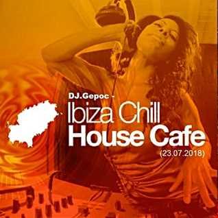 DJ.Gepoc   Ibiza Chill House Cafe (23.07.2018)