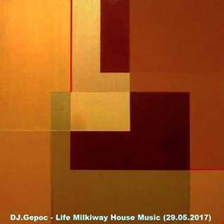 DJ.Gepoc   Life Milkiway House Music (29.05.2017)