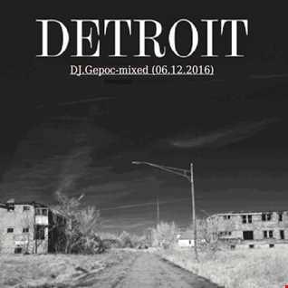 Detroit   DJ.Gepoc mixed (06.12.2016)