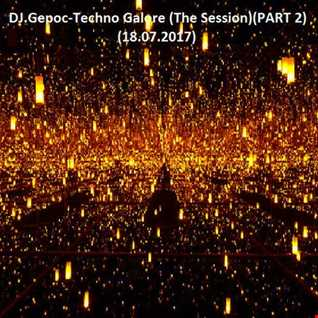 DJ.Gepoc   Techno Galore (The Session) (PART 2) (18.07.2017)