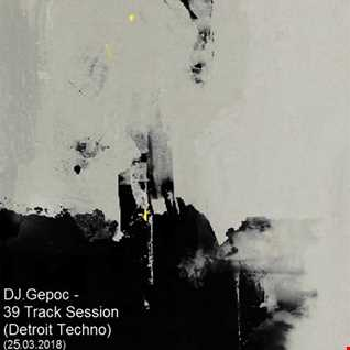DJ.Gepoc   39 Track Session (Detroit Techno) (25.03.2018)