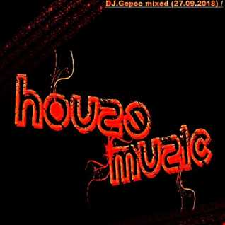 DJ.Gepoc   mixed House Music (27.09.2018)