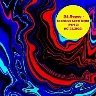 DJ.Gepoc   Exclusive Label Night (Part 2) (07.02.2020)