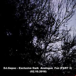DJ.Gepoc   Exclusive Dark  Analogue  Fun (PART 3) (02.10.2016)