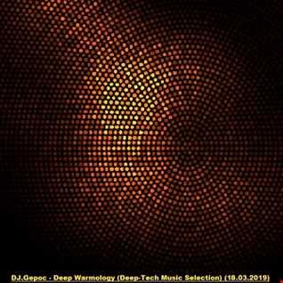 DJ.Gepoc   Deep Warmology (Deep Tech Music Selection) (18.03.2019Ö