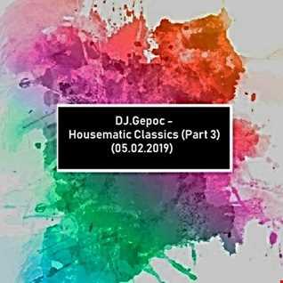DJ.Gepoc   Housematic Classics (Part 3) (05.02.2019)