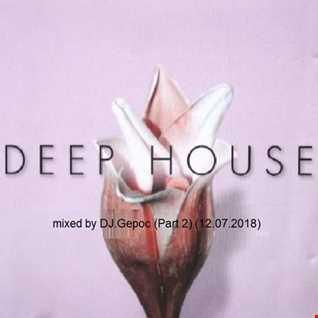 Deep House    mixed by DJ.Gepoc (Part 2) (12.07.2018)