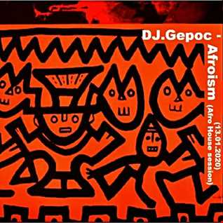 DJ.Gepoc   Afroism (Afro House Session) (13.01.2020)