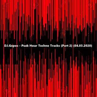 DJ.Gepoc   Peak Hour Techno Tracks (Part 2) (04.03.2020)