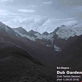DJ.Gepoc   Dub Garden (Dub Techno Session) (Part 1) (06.02.2018)