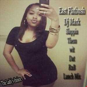 East Flatbush Dj Mark Slappin Them Wit Dat RnB lunch Mix