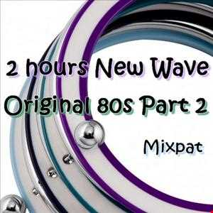 2 hours New Wave Original 80s Part 2