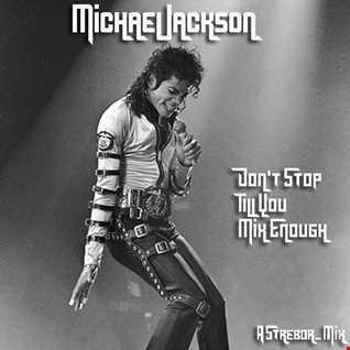Michael Jackson   Don't Stop Til You Mix Enough