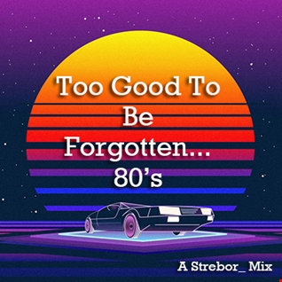 Too Good To Be Forgotten... 80's