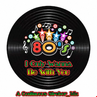 80's I Only Wanna Be With You