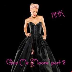 Pink Give Me 'Moore' Part 2