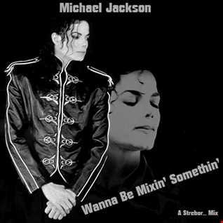 Michael Jackson   Wanna Be Mixin' Somethin'