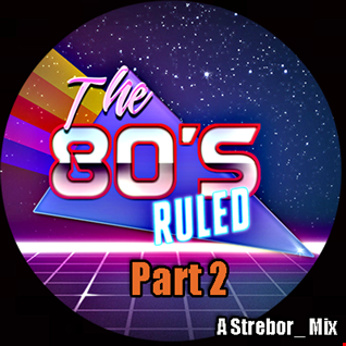 The 80's Ruled Part 2