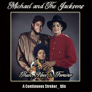 Michael and The Jacksons   Then, Now & Forever
