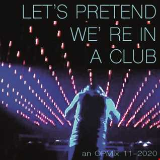 let's pretend we're in a club mix - 11:2020