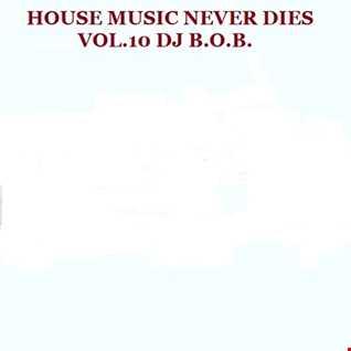 HOUSE MUSIC NEVER DIES VOL.10 DJ B.O.B.